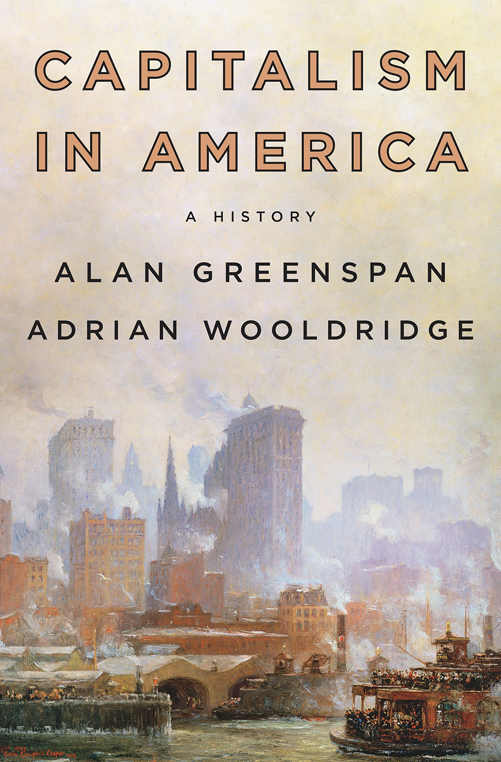Capitalism in America: A History by Alan Greenspan and Adrian Wooldridge, Penguin Press, 2018