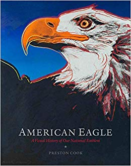 American Eagle: A Visual History of Our National Emblem     By Preston Cook, Goff Books 2019