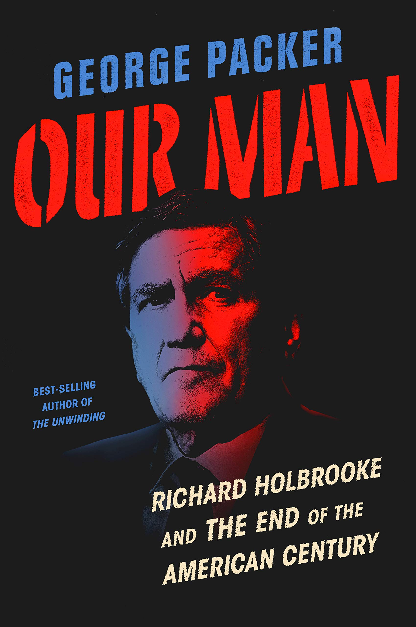 Our Man: Richard Holbrooke and the End of the American Century, By George Packer, Knopf, 2019  http://knopfdoubleday.com/2019/04/04/our-man-by-george-packer/