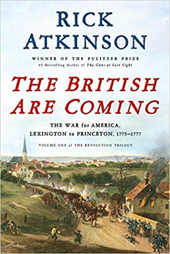 The British Are Coming By Rick Atkinson Henry Holt, 2019    https://us.macmillan.com/books/9781627790437