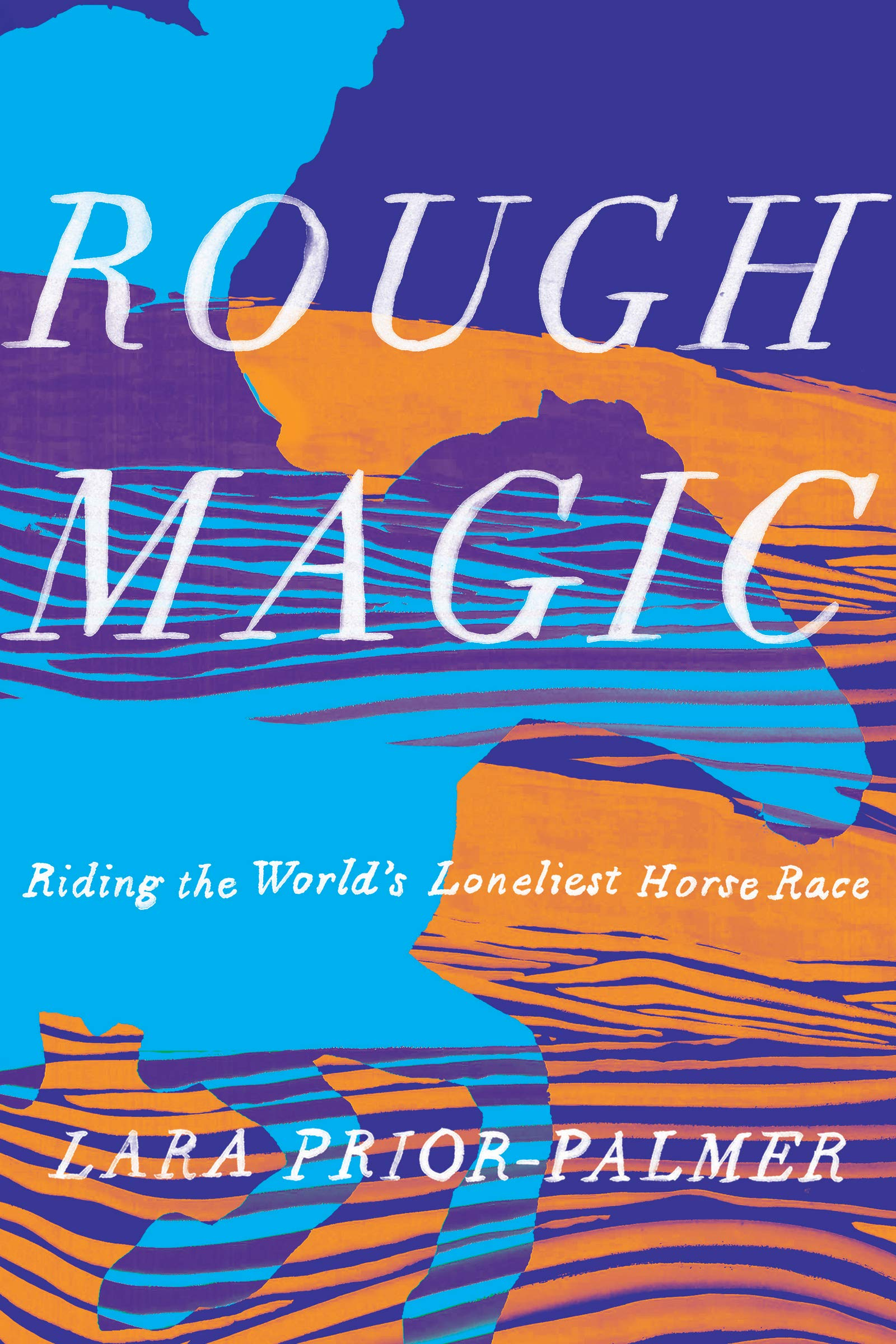 Rough Magic: Riding the World's Loneliest Horse Race by Lara Prior-Palmer Catapult, 2019   https://books.catapult.co/products/rough-magic-by-lara-prior-palmer