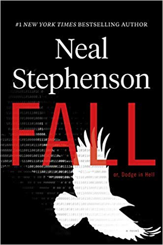 Fall, or, Dodge in Hell By Neal Stephenson William Morrow, 2019