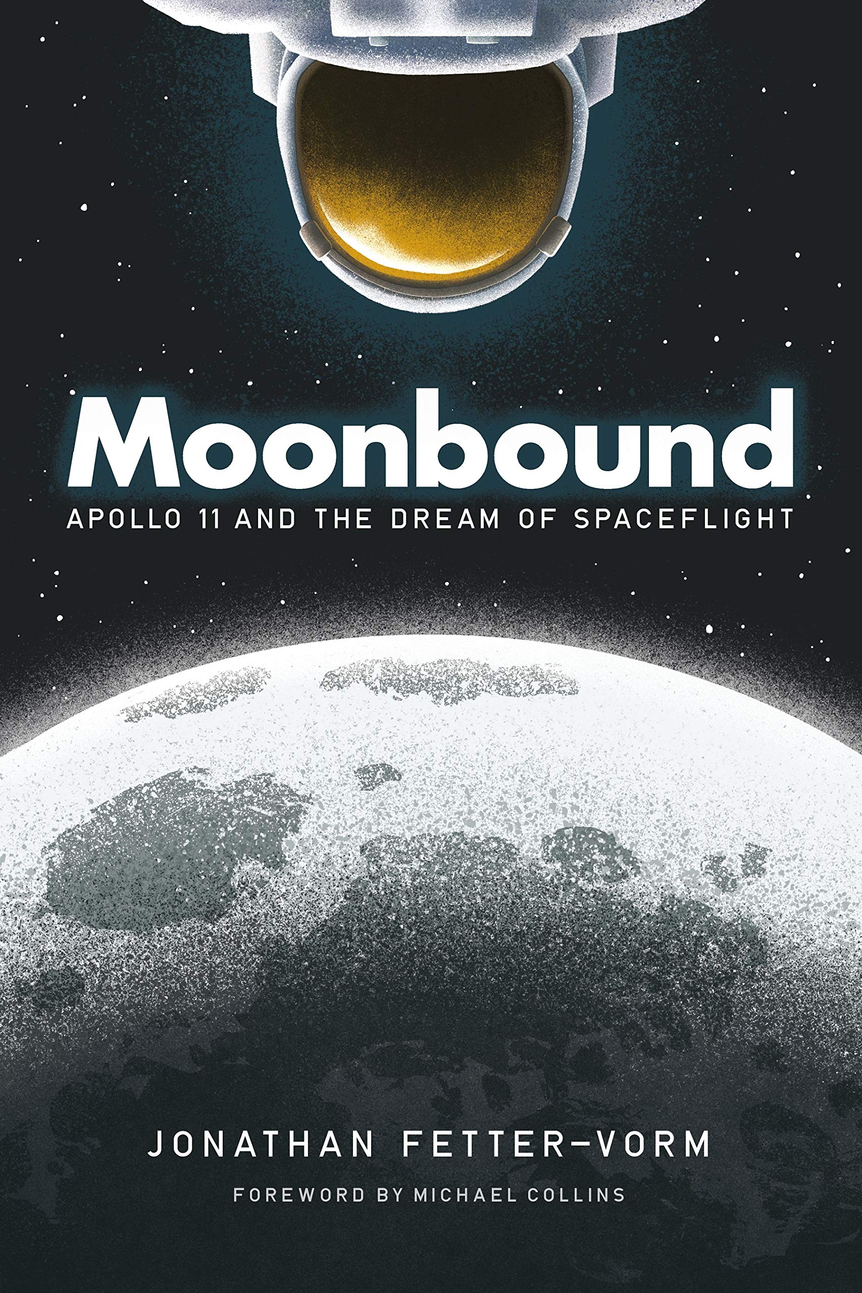 Moonbound: Apollo 11 and the Dream of Spaceflight   By Jonathan Fetter-Vorm, Hill and Wang, 2019