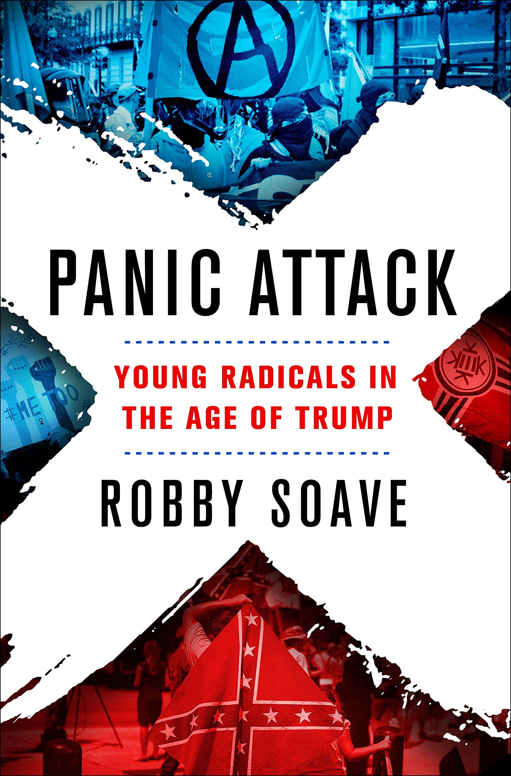 Panic Attack: Young Radicals in the Age of Trump     By Robby Soave All Points Books, 2019