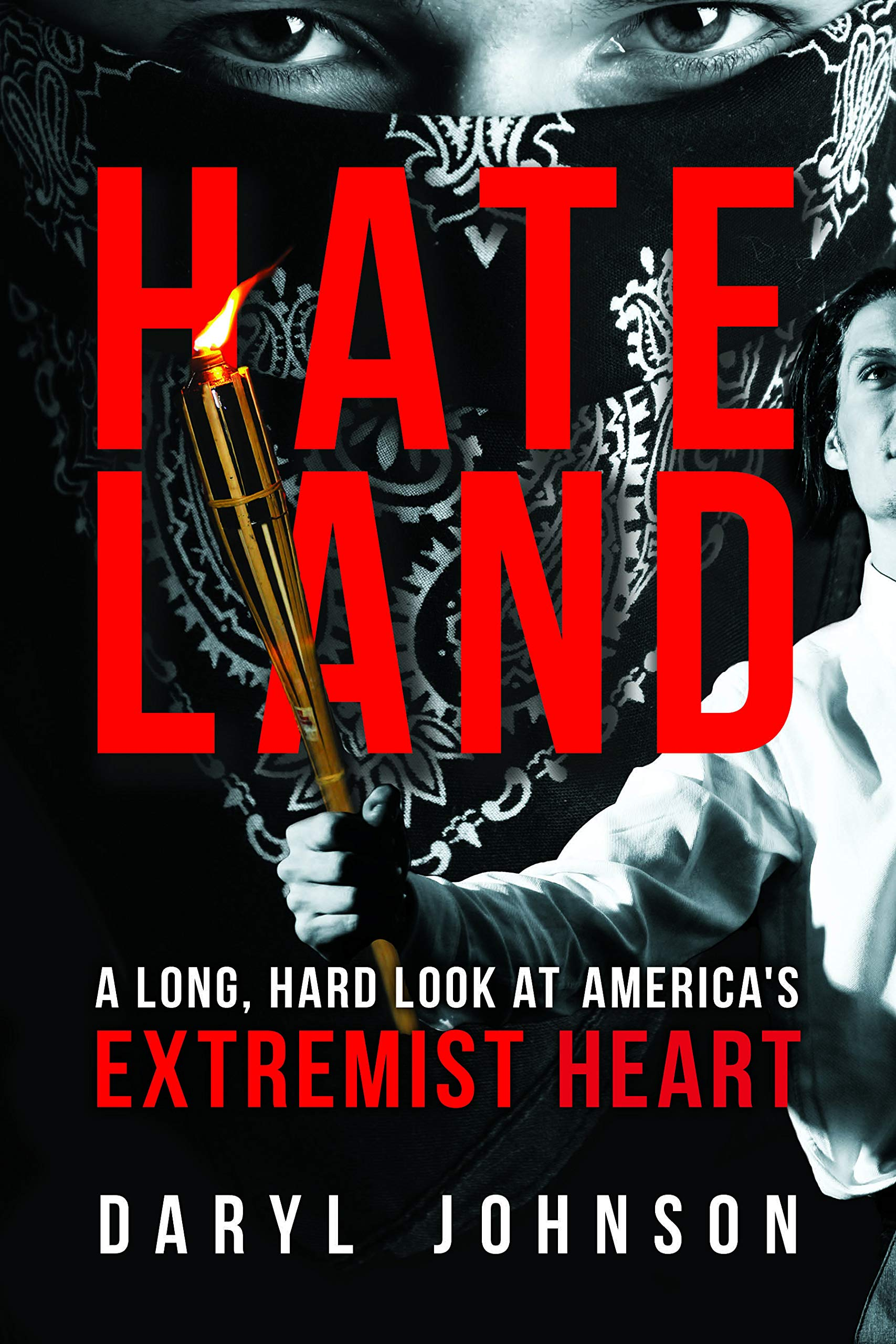 Hate Land: A Long, Hard Look at America's Extremist Heart By Daryl Johnson Prometheus Books, 2019