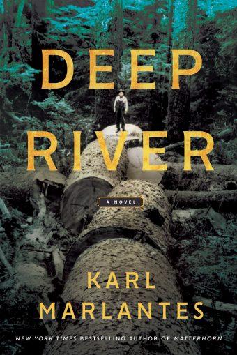 Deep River by Karl Marlantes Grove Atlantic 2019  https://groveatlantic.com/book/deep-river/