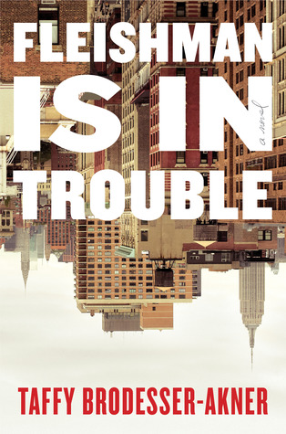 Fleishman is in Trouble  By Taffy Brodesser-Akner, Random House, 2019