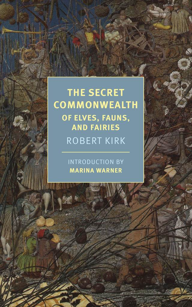 The Secret Commonwealth of Elves, Fauns, and Fairies by Robert Kirk