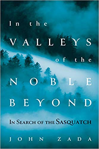 In the Valleys of the Noble Beyond: In Search of the Sasquatch   By John Zada Grove Atlantic, 2019