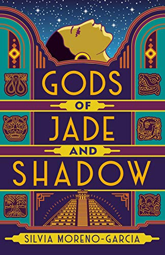 Gods of Jade and Shadow  by Silvia Moreno-Garcia Del Rey Books, 2019