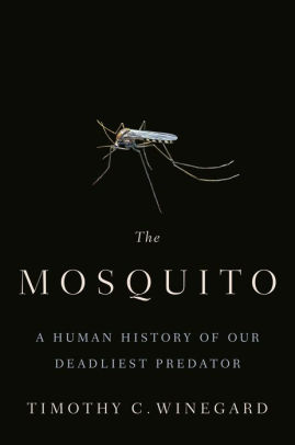 Mosquito: A Human History of Our Deadliest Predator     By Timothy Winegard Dutton, 2019