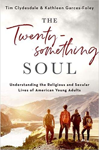 The Twentysomething Soul: Understanding the Religious and Secular Lives of American Young Adults     By Tim Clydesdale & Kathleen Garces-Foley
