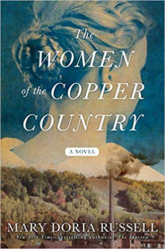 The Women of the Copper Country     by Mary Doria Russell 2019 Atria Books