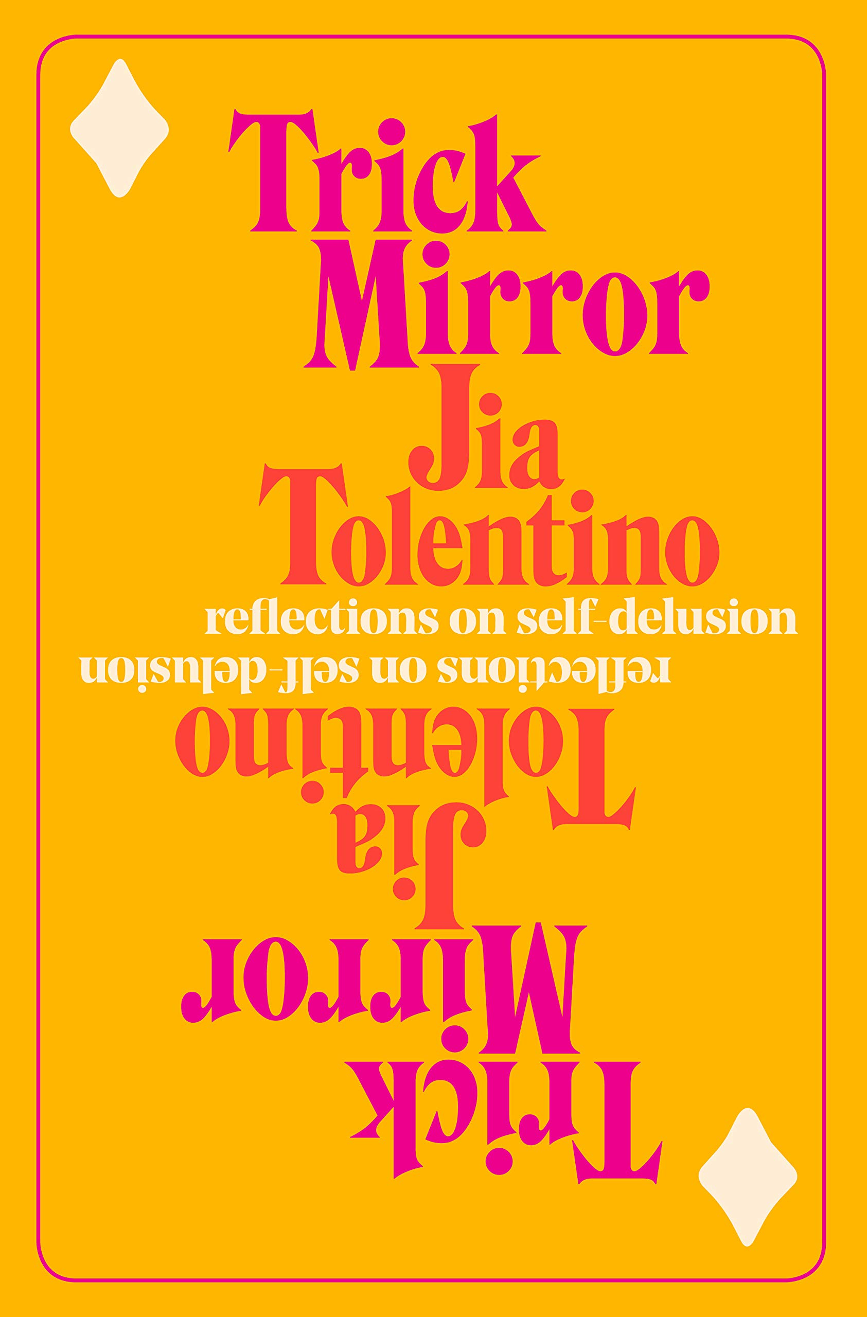Trick Mirror: Reflections on Self-Delusion by Jia Tolentino Random House, 2019