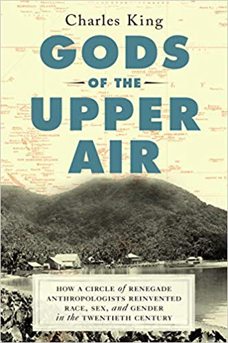 Gods of the Upper Air: How a Circle of Renegade Anthropologists Reinvented Race, Sex, and Gender in the Twentieth Century   by Charles King Doubleday, 2019