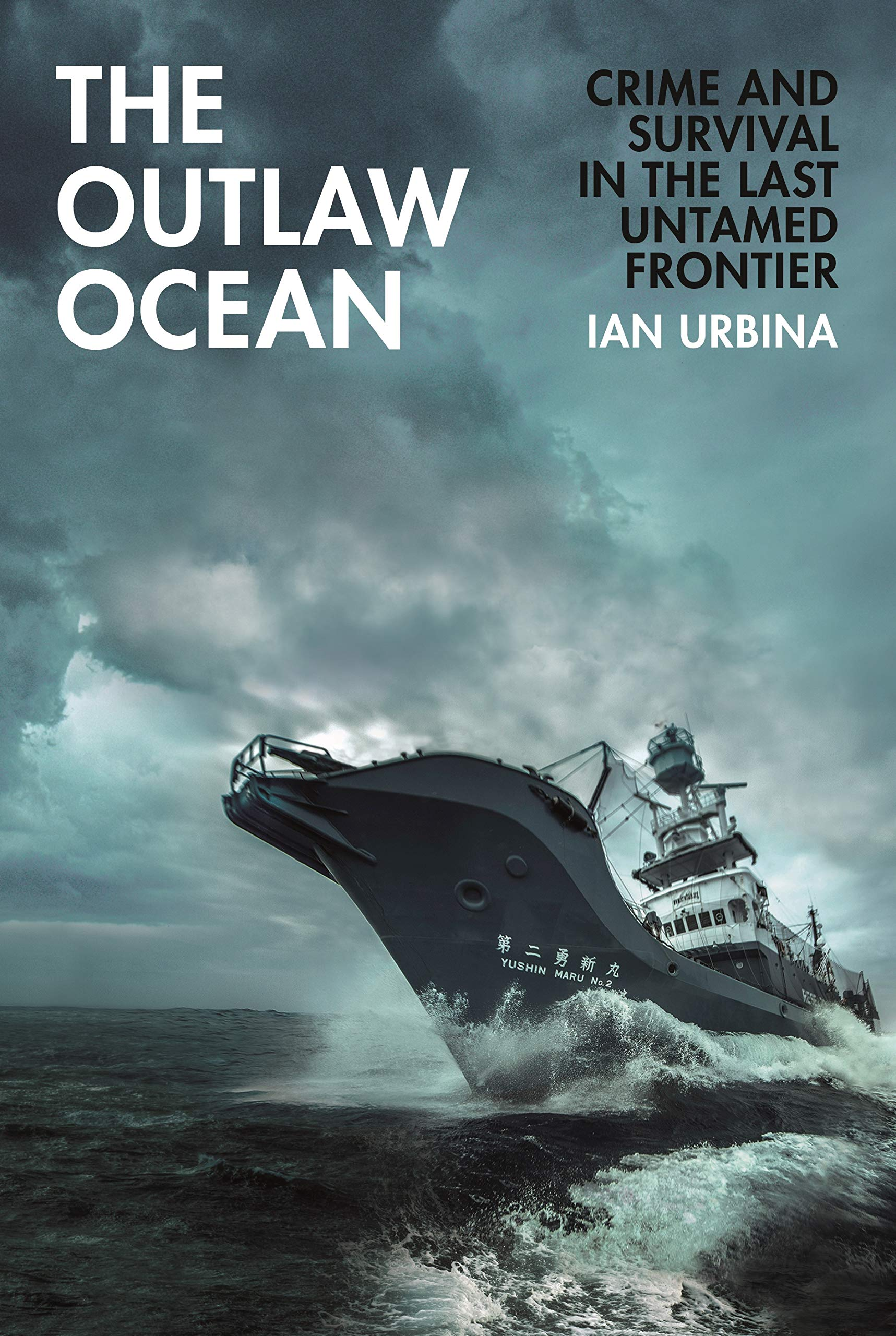 The Outlaw Ocean: Journeys Across the Last Untamed Frontier  By Ian Urbina Knopf, 2019