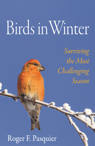 Birds in Winter: Surviving the Most Challenging Season   By Roger F. Pasquier Princeton University Press, 2019