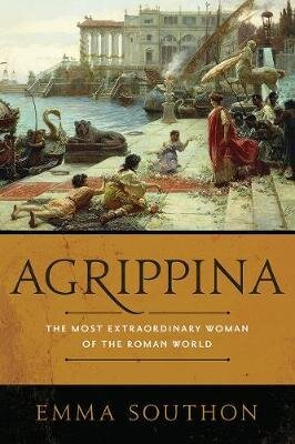 Agrippina: The Most Extraordinary Woman of the Roman World by Emma Southon 2019 Pegasus Books