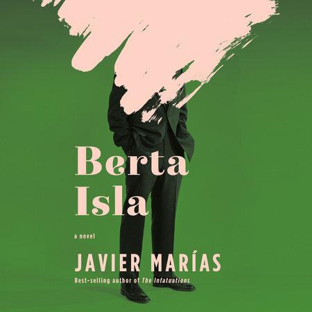 Berta Isla  by Javier Marías translated by Margaret Jull Costa Knopf, 2019