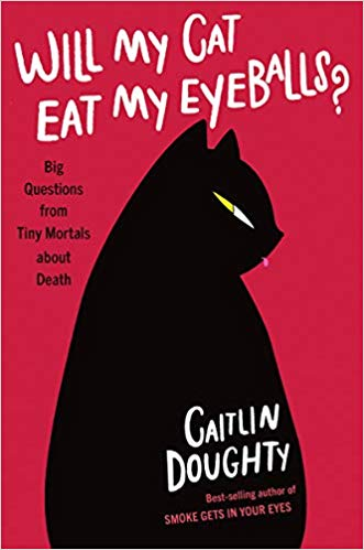 Will My Cat Eat My Eyeballs?: Big Questions from Tiny Mortals About Death by Caitlin Doughty WW Norton, 2019