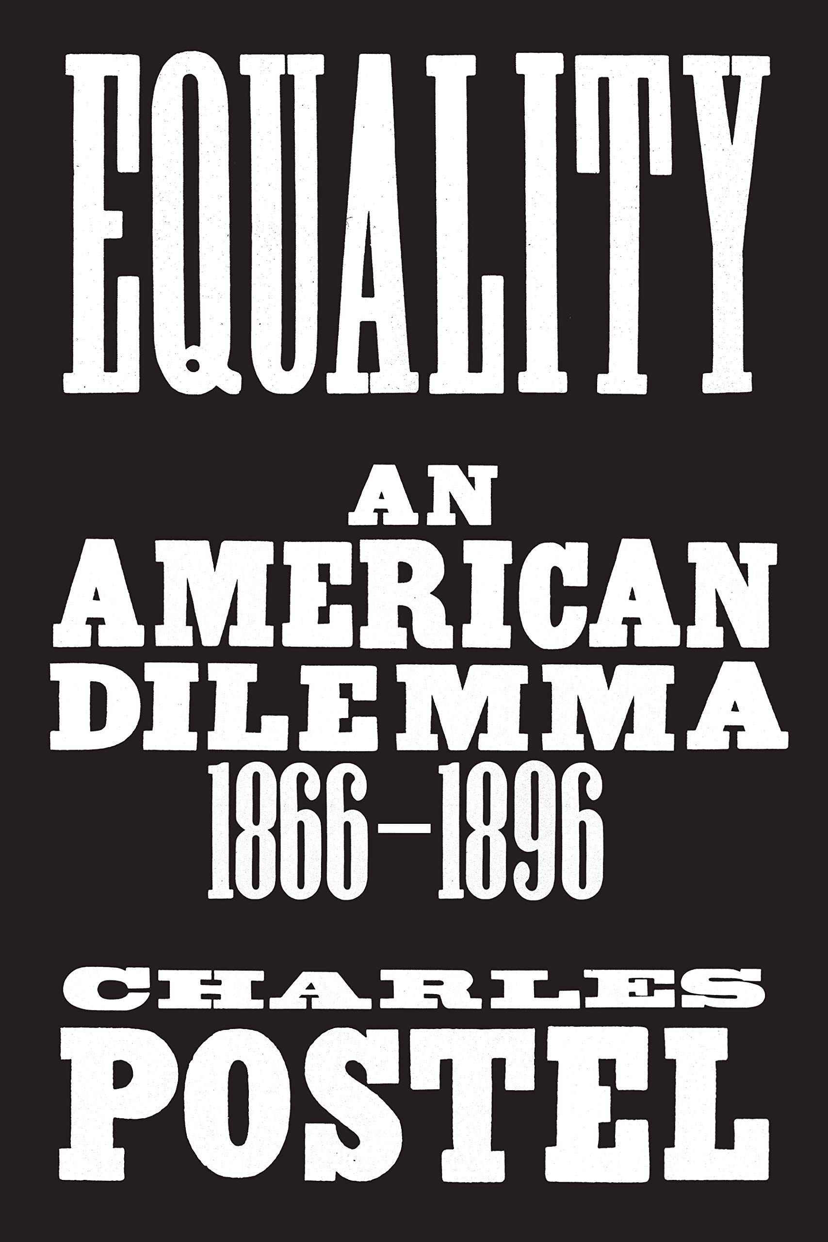Equality: An American Dilemma, 1866-1896     by Charles Postel Farrar, Straus and Giroux, 2019