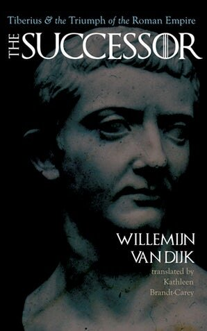 The Successor: Tiberius & the Triumph of the Roman Empire     By Willemijn Van Dijk Translated from the Dutch by Kathleen Brandt-Carey Baylor University Press, 2019