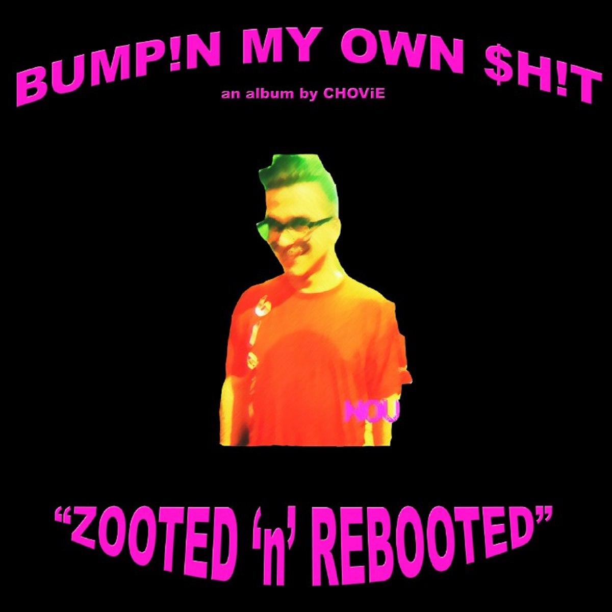 CHOViE - BMO$ - ZOOTED 'N' REBOOTED (2018)