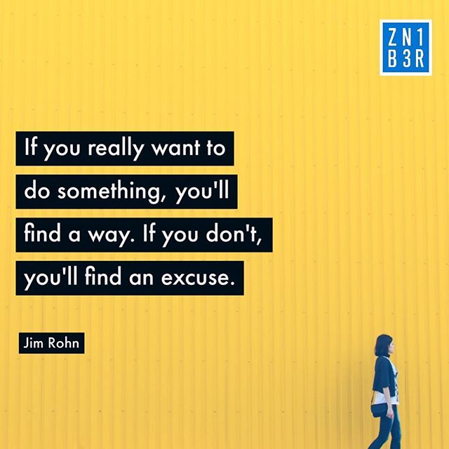 If you really want to do something, you'll find a way. If you don't, you'll find an excuse @jimrohn.official