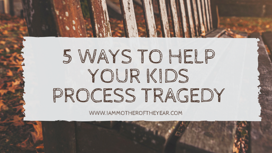 5 ways to help your kids process tragedy.png