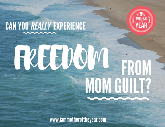 can you really experience freedom from mom guilt.png