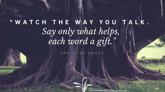 Watch the way you talk. Say only what helps, each word a gift..png