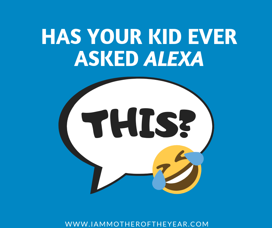 Has your kid ever asked alexa for this_.png
