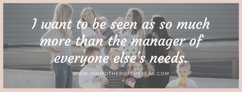 I want to be seen as so much more than the manager of everyone else's needs..png