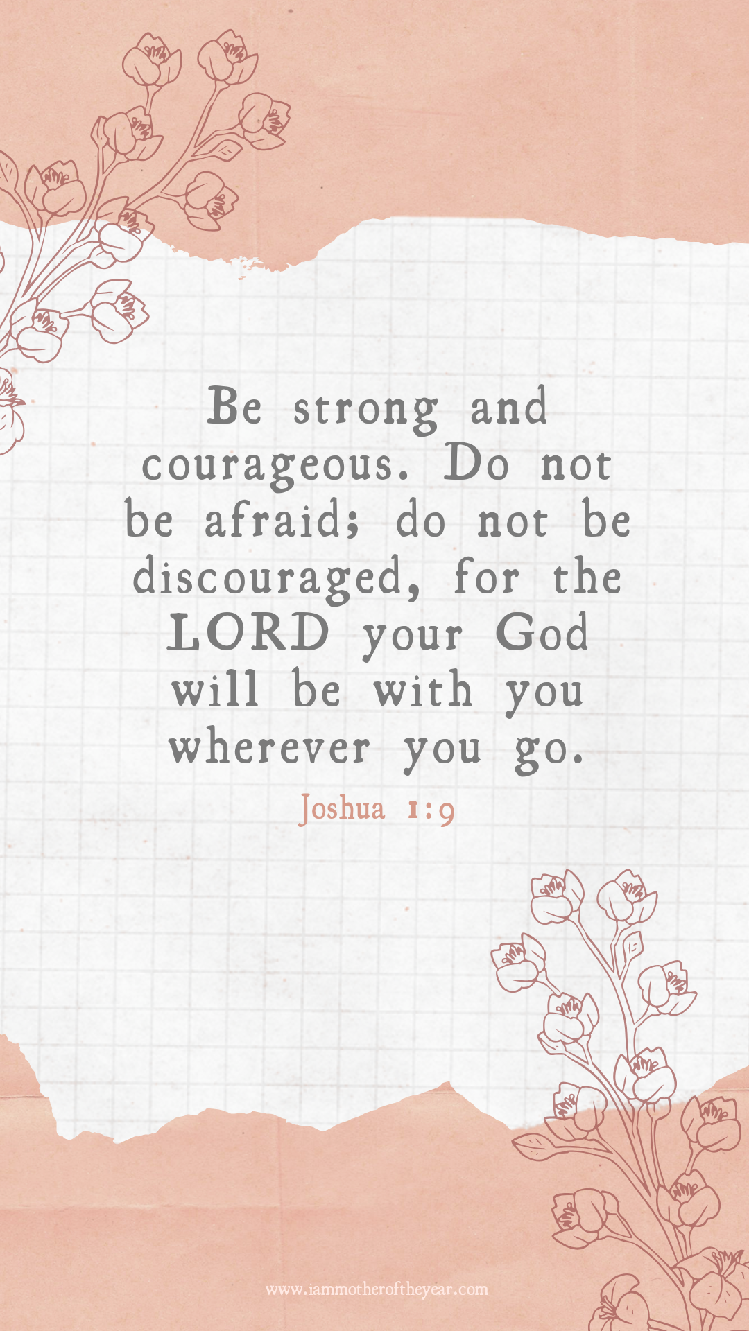 Be strong and courageous. Do not be afraid; do not be discouraged, for the LORD your God will be with you wherever you go..png