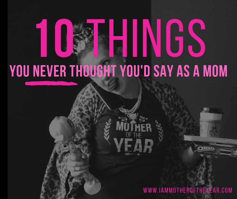 10 things you never thought you'd say .png