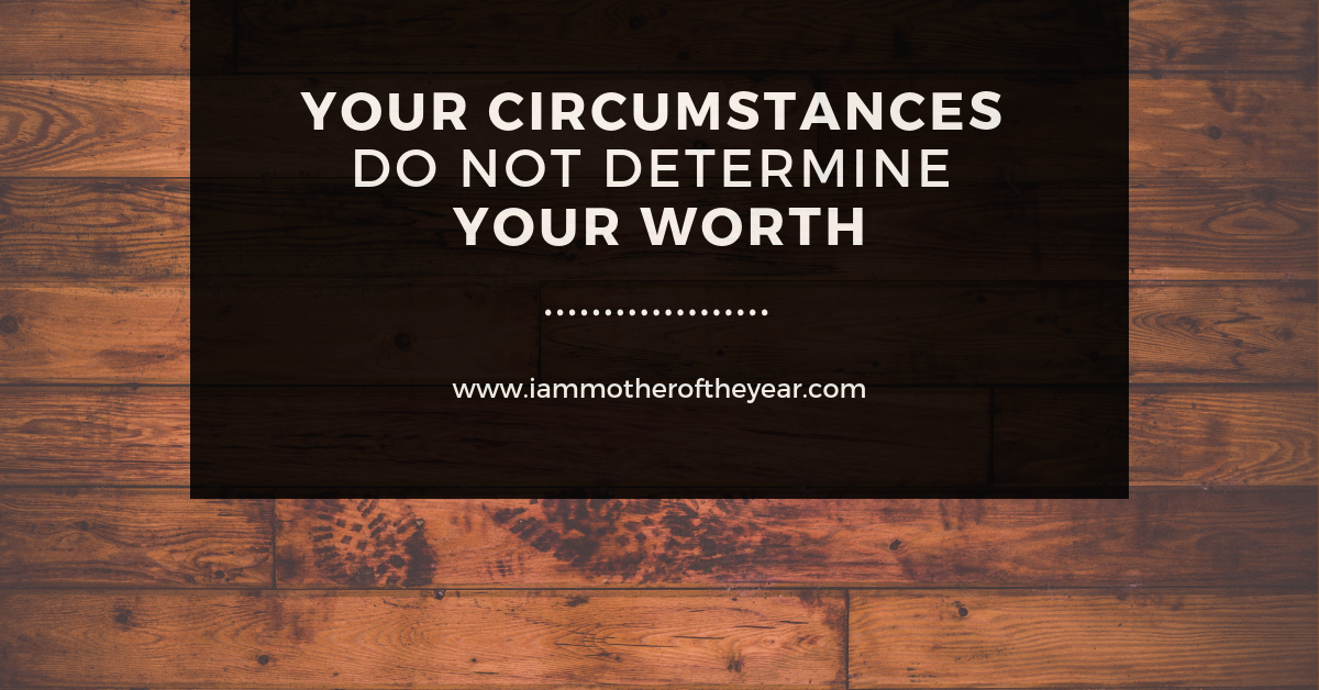 your circumstances do not determine your worth.png