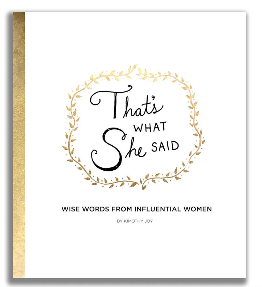 "Kimothy's book ""That's What She Said: Wise Words From Influential Women"" is now available for pre-order! It'll be released on April 3rd."