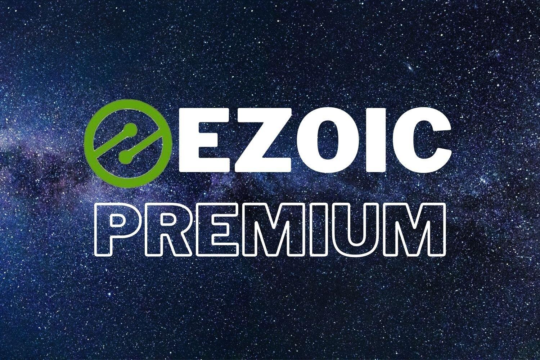 The ultimate guide to Ezoic Premium
