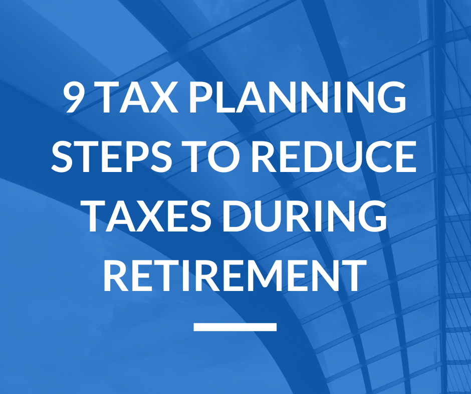9 Tax Planning Steps to Reduce Taxes during Retirement Runey & Associates Wealth Management.png
