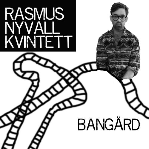 Rasmus Nyvall Kvintett - Bangård