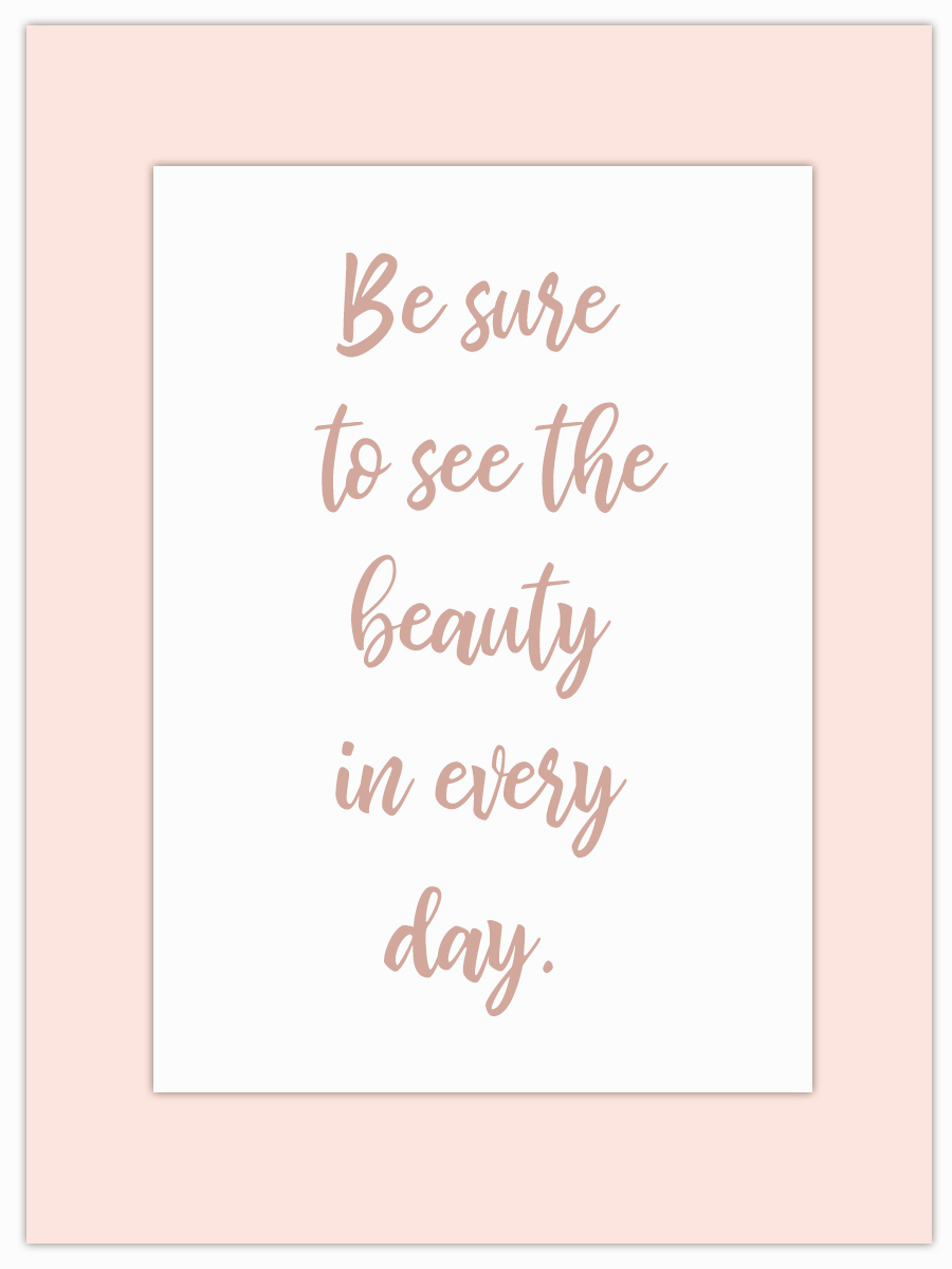 Let my Monday Muse motivate you through the week! - There's beauty in every day… you've just got to look for it!