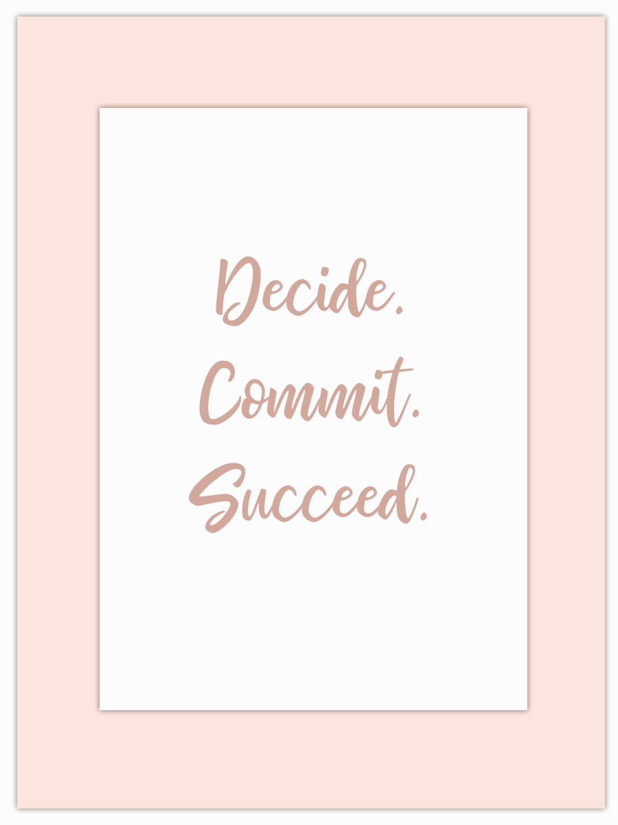 Let my Monday Muse motivate you through the week! - What will you achieve if you decide, commit and succeed?