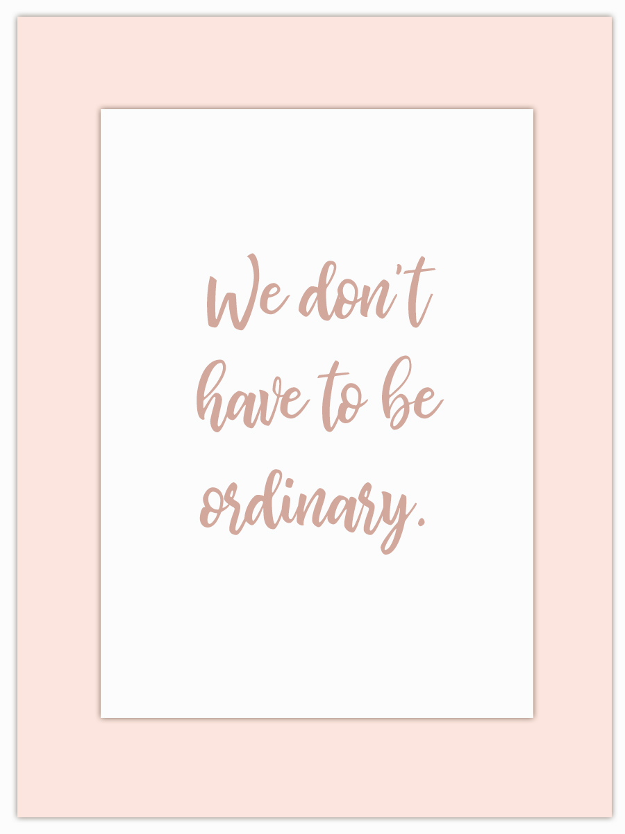 Let my Monday Muse motivate you through the week! - Move away from ordinary and you'll find the real you!