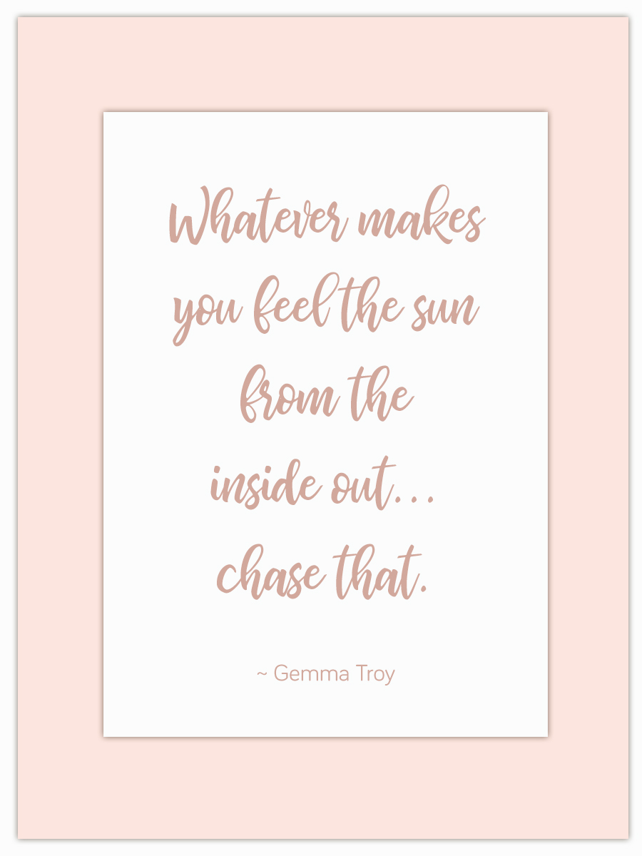 Let my Monday Muse motivate you throughout the week! - Go on… chase whatever gives you that sunny feeling!