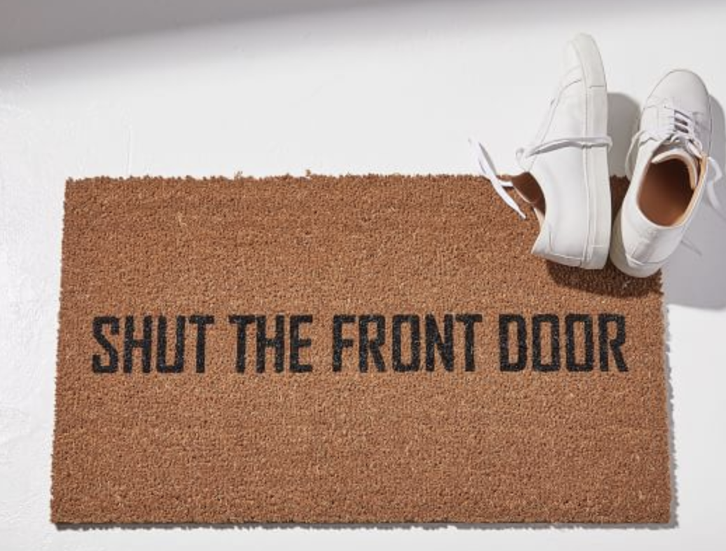 I can't get enough of message door mats. I mean, why not say something to the people you aren't able to make it to the door for? goal: to make someone laugh under their breath when they approach the house. LOL.