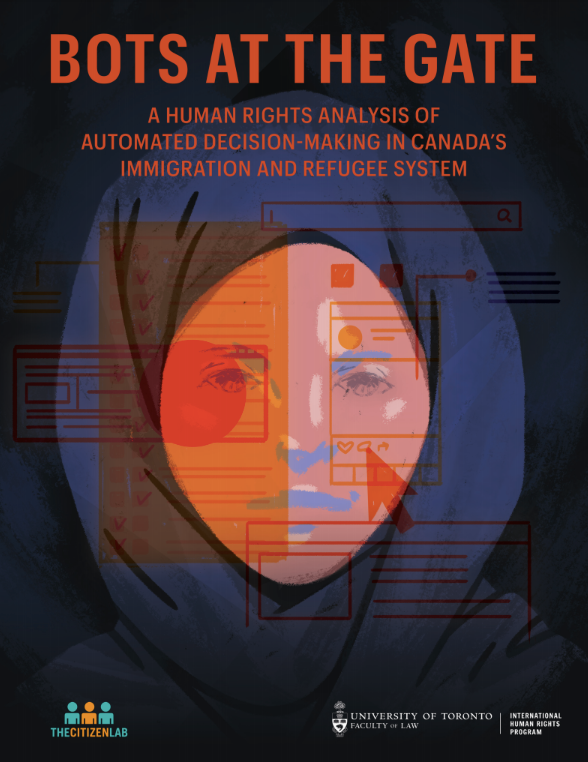 """New Report! """"Bots at the Gate: A Human Rights Analysis of Automated Decision Making in Canada's Immigration and Detention System"""" - Available here!"""