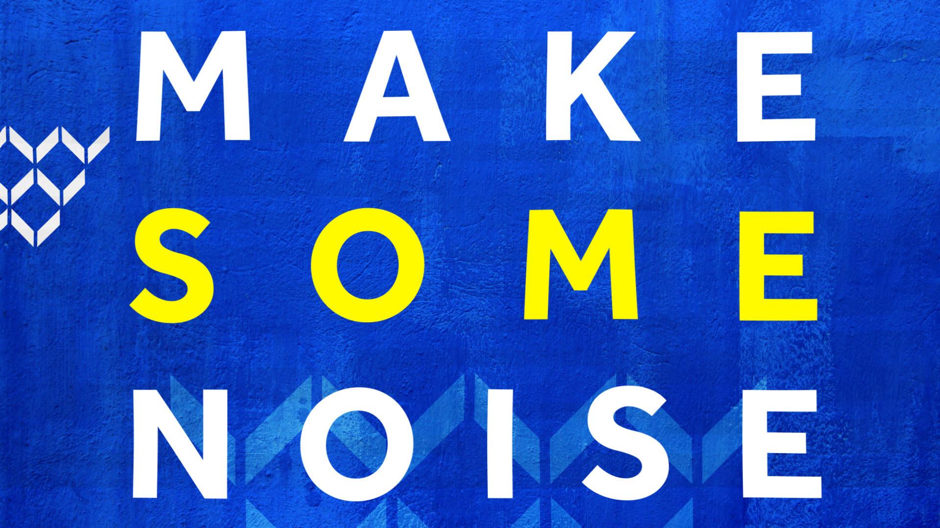 3. Make_Some_Noise (-03-05) (0-00-04-20) copy.jpg