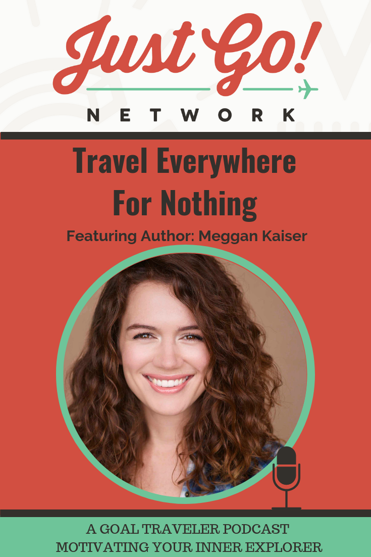 GOAL TRAVELER-PODCAST- JUST GO NETWORK-EVERYWHERE-FOR-NOTHING.png