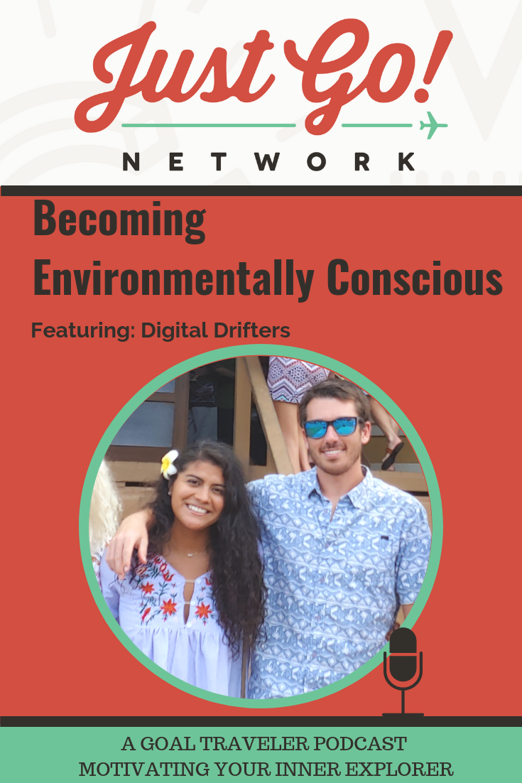 GOAL TRAVELER-PODCAST- JUST GO NETWORK-BECOMING ENVIRONMENTALLY CONSCIOUS