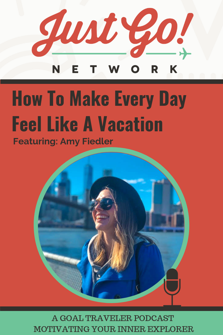 GOAL TRAVELER-PODCAST- JUST GO NETWORK-HOW TO MAKE EVERYDAY FEEL LIKE A VACATION.png